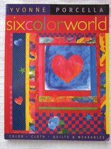 Six Color World - Color Cloth Quilts & Wearables ~ Yvonne Porcella in Naperville, Illinois