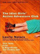 The Idiot Girls' Action-Adventure Club True Tales From A Magnificent & Clumsy Book in Joliet, Illinois