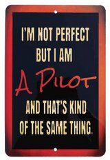 I'm Not Perfect But I Am A Pilot Metal Sign in Fort Rucker, Alabama