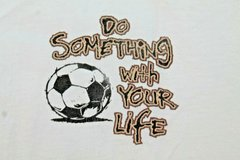 """Do Something With Your Life...Or Not"" Soccer Tee, Cotton, Small in Aurora, Illinois"