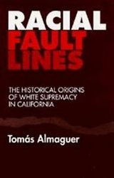 racial fault lines : the historical origins of white supremacy in california by in Miramar, California