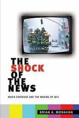 the shock of the news : media coverage and the making of 9/11 by brian a.... in Miramar, California
