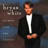 Between Now and Forever by Bryan White, Audio CD in Quantico, Virginia