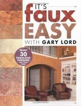 IT'S FAUX EASY WITH GARY LORT: PAINT 30 FABULOUS FINISHES in Glendale Heights, Illinois
