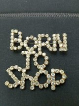 large 'BORN TO SHOP' Brooch / Pin with Clear Rhinestones! Really Shiny! in Bellaire, Texas